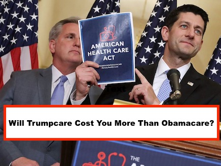 can trumpcare cost you more than obamacare